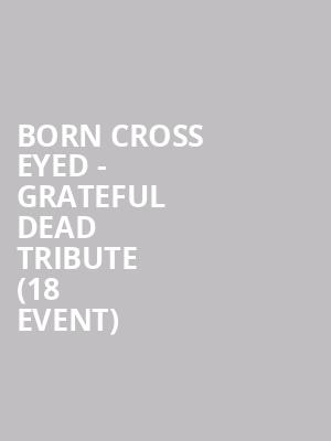 Born Cross Eyed - Grateful Dead Tribute (18+ Event) at Cosmic Charlie's