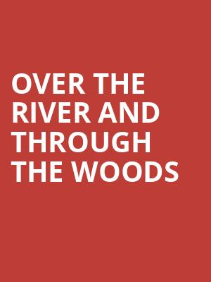 Over The River And Through The Woods at Singletary Center for the Arts